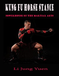 Cover Kung Fu Horse Stance: Powerhouse of the Martial Arts