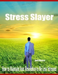 Cover Stress Slayer - How to Maintain Your Resolution to Be Less Stressed