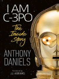 Cover I Am C-3PO--The Inside Story