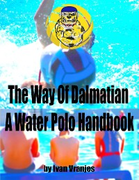 Cover The Way of Dalmatian a Water Polo Handbook