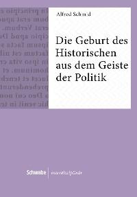 Cover Die Geburt des Historischen aus dem Geiste der Politik
