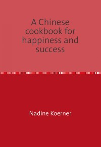 Cover A Chinese cookbook for happiness and success