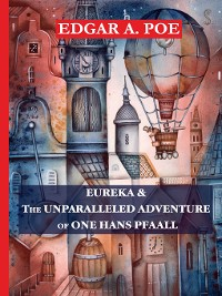 Cover Eureka & the Unparalleled Adventure of One Hans Pfaall