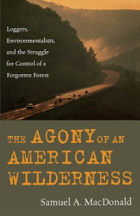 Cover The Agony of an American Wilderness