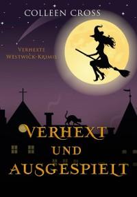 Cover Verhext und ausgespielt (Verhexte Westwick-Krimis #2)