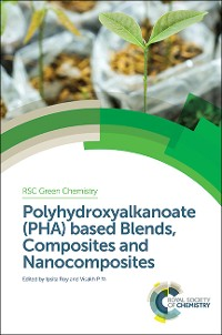 Cover Polyhydroxyalkanoate (PHA) based Blends, Composites and Nanocomposites