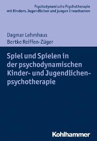 Cover Spiel und Spielen in der psychodynamischen Kinder- und Jugendlichenpsychotherapie