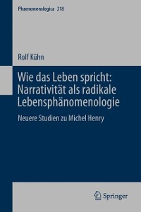 Cover Wie das Leben spricht: Narrativität als radikale Lebensphänomenologie
