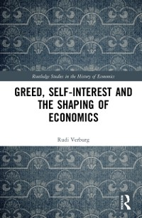 Cover Greed, Self-Interest and the Shaping of Economics