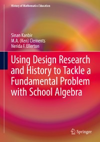 Cover Using Design Research and History to Tackle a Fundamental Problem with School Algebra