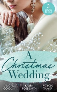 Cover Christmas Wedding: Swallowbrook's Winter Bride (The Doctors of Swallowbrook Farm) / Once Upon a Groom / Proposal at the Lazy S Ranch