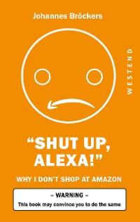 Cover Shut up, Alexa!