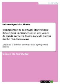 Cover Tomographie de résistivité électronique dipôle pour la caractérisation des veines de quartz aurifères dans la zone de Garoua Sambé (Est-Cameroun)