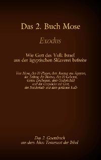 Cover Das 2. Buch Mose, Exodus, das 2. Gesetzbuch aus der Bibel - Wie Gott das Volk Israel aus der ägyptischen Sklaverei befreite