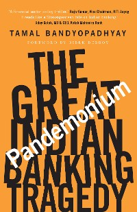 Cover Pandemonium: The Great Indian Banking Tragedy