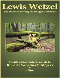 Cover Lewis Wetzel - The Renowned Virginia Ranger and Scout