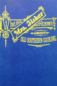 Cover What Mrs. Fisher Knows About Southern Cooking