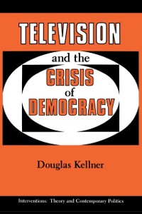 Cover Television And The Crisis Of Democracy