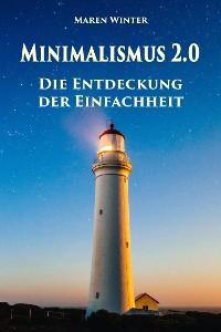 Cover Minimalismus 2.0 - Die Entdeckung der Einfachheit