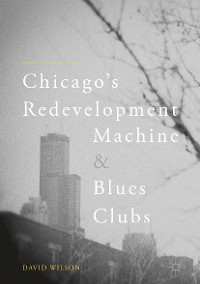 Cover Chicago's Redevelopment Machine and Blues Clubs
