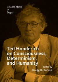 Cover Ted Honderich on Consciousness, Determinism, and Humanity
