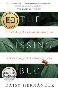 Cover The Kissing Bug: A True Story of a Family, an Insect, and a Nation's Neglect of a Deadly Disease