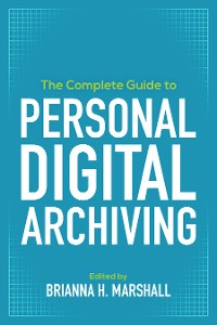 Cover The Complete Guide to Personal Digital Archiving