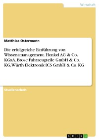 Cover Die erfolgreiche Einführung von Wissensmanagement. Henkel AG & Co. KGaA, Brose Fahrzeugteile GmbH & Co. KG, Würth Elektronik ICS GmbH & Co. KG
