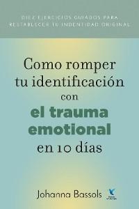 Cover Como Romper Tu Identificacion con el Trauma Emocional en 10 Dias