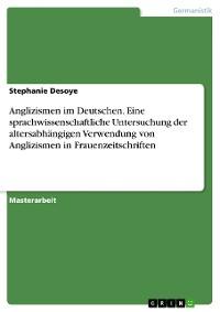 Cover Anglizismen im Deutschen. Eine sprachwissenschaftliche Untersuchung der altersabhängigen Verwendung von Anglizismen in Frauenzeitschriften