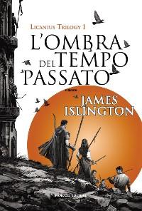 Cover L'ombra del tempo passato - Licanius Trilogy (vol. 1)