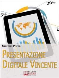 Cover Presentazione Digitale Vincente. Tutti i Trucchi e le Strategie per Rendere la Tua Presentazione Digitale Efficace al 100%. (Ebook Italiano - Anteprima Gratis)
