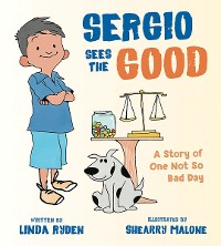 Cover Sergio Sees the Good: The Story of a Not So Bad Day