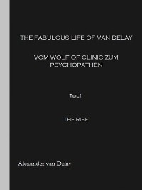 Cover The fabulous Life of van Delay - vom Wolf of Clinic zum Psychopathen
