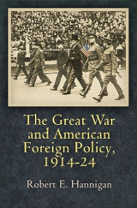 Cover The Great War and American Foreign Policy, 1914-24