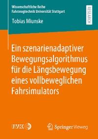 Cover Ein szenarienadaptiver Bewegungsalgorithmus für die Längsbewegung eines vollbeweglichen Fahrsimulators