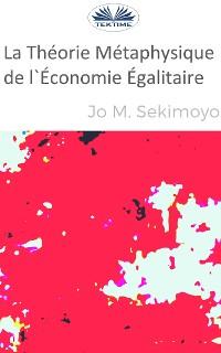 Cover La Théorie Métaphysique De L'Économie Égalitaire