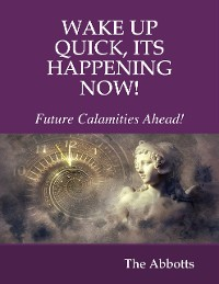 Cover Wake Up Quick, Its Happening Now! : Future Calamities Ahead!