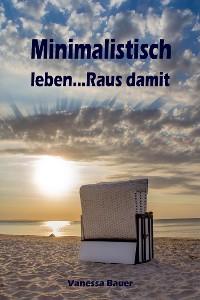 Cover Minimalistisch leben...Raus damit