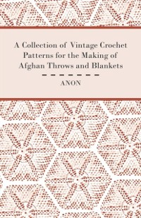 Cover Collection of Vintage Crochet Patterns for the Making of Afghan Throws and Blankets