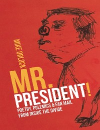 Cover Mr. President!: Poetry, Polemics & Fan Mail from Inside the Divide