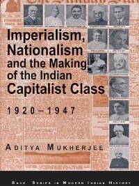 Cover Imperialism, Nationalism and the Making of the Indian Capitalist Class, 1920-1947