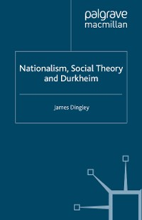 Cover Nationalism, Social Theory and Durkheim