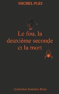 Cover Le fou, la deuxième seconde et la mort