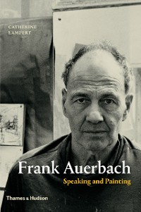 Cover Frank Auerbach: Speaking and Painting