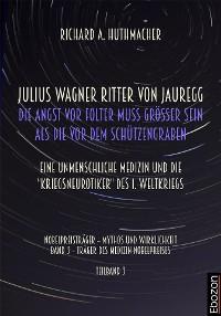 Cover Julius Wagner Ritter von Jauregg: Die Angst vor Folter muss grösser sein als die vor dem Schützengraben