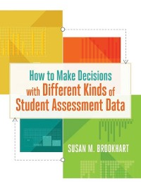 Cover How to Make Decisions with Different Kinds of Student Assessment Data