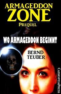 Cover Wo Armageddon beginnt (Prequel zur Endzeit-Saga Armageddon Zone)