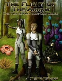 Cover The Flight of the Arrow - The Travis Fletcher Chronicles