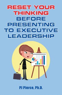 Cover Reset Your Thinking Before Presenting to  Executive Leadership